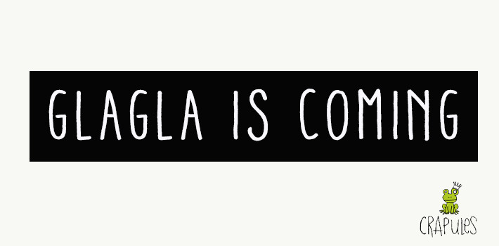 glagla is coming